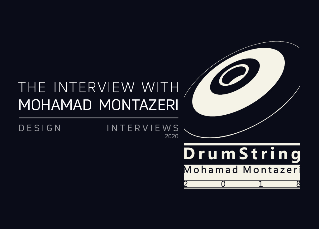 THE DESIGN INTERVIEWS HAD AN INTERVIEW WITH MOHAMAD MONTAZERI ABOUT DRUMSTRING