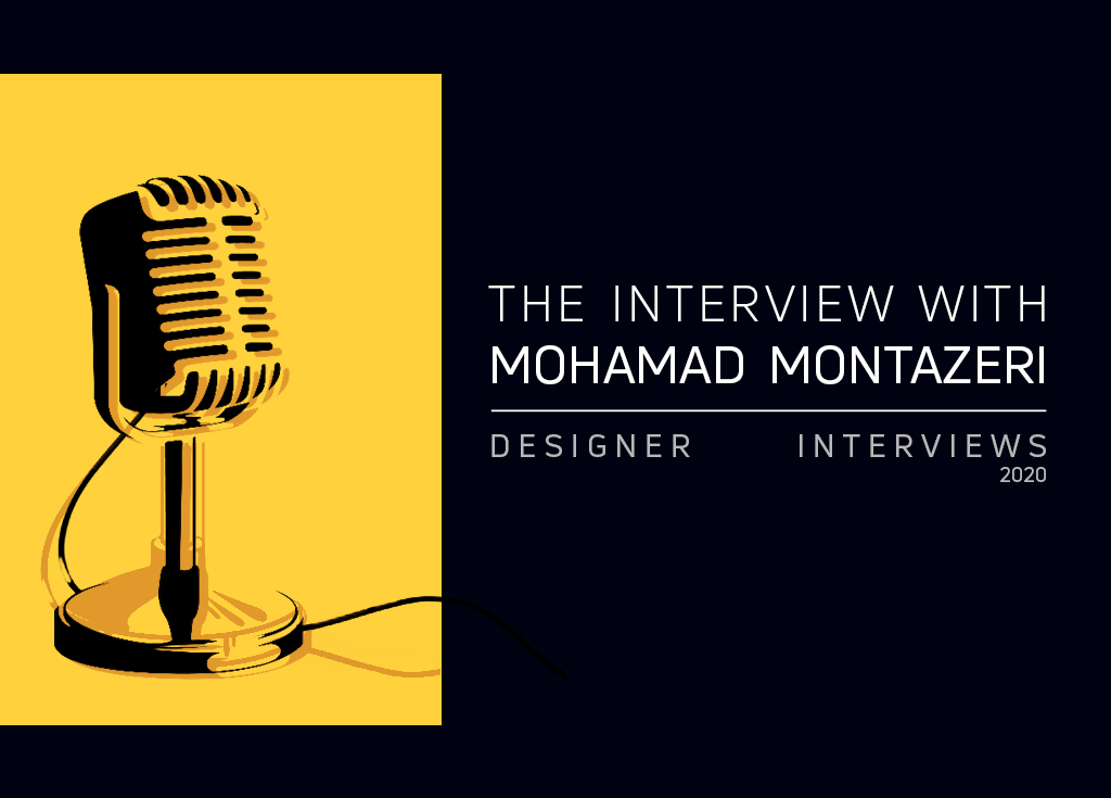 THE DESIGNER INTERVIEWS HAD AN INTERVIEW WITH MOHAMAD MONTAZERI