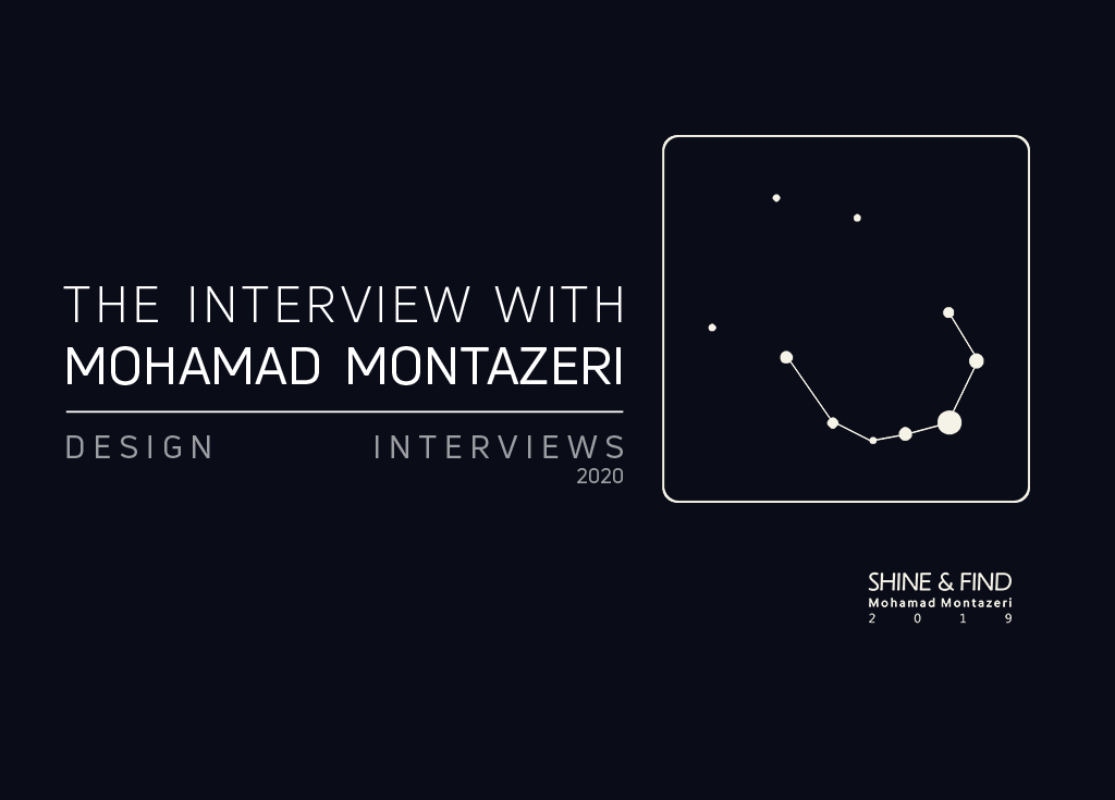 """THE DESIGN INTERVIEWS HAD AN INTERVIEW WITH MOHAMAD MONTAZERI ABOUT """"SHINE AND FIND"""""""